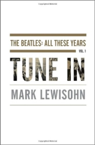 All These Years, Vol. 1: Tune In, by Mark Lewisohn